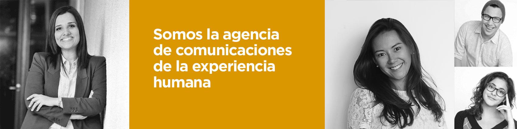 Somos la agencia de comunicaciones de la experiencia humana
